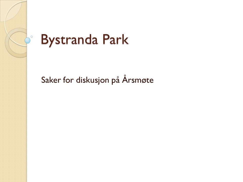 Bystranda Park Saker for diskusjon på Årsmøte
