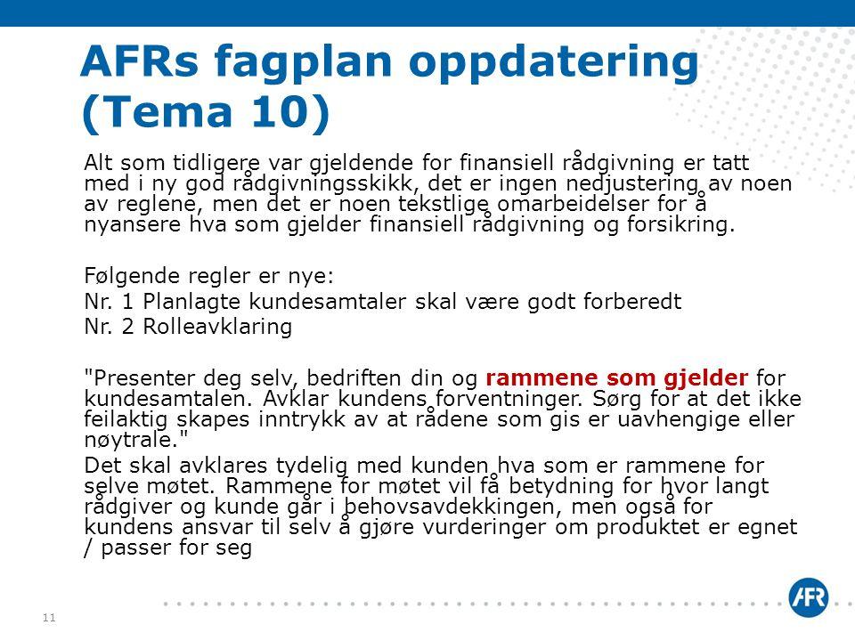 AFRs fagplan oppdatering (Tema 10) Alt som tidligere var gjeldende for finansiell rådgivning er tatt med i ny god rådgivningsskikk, det er ingen nedju