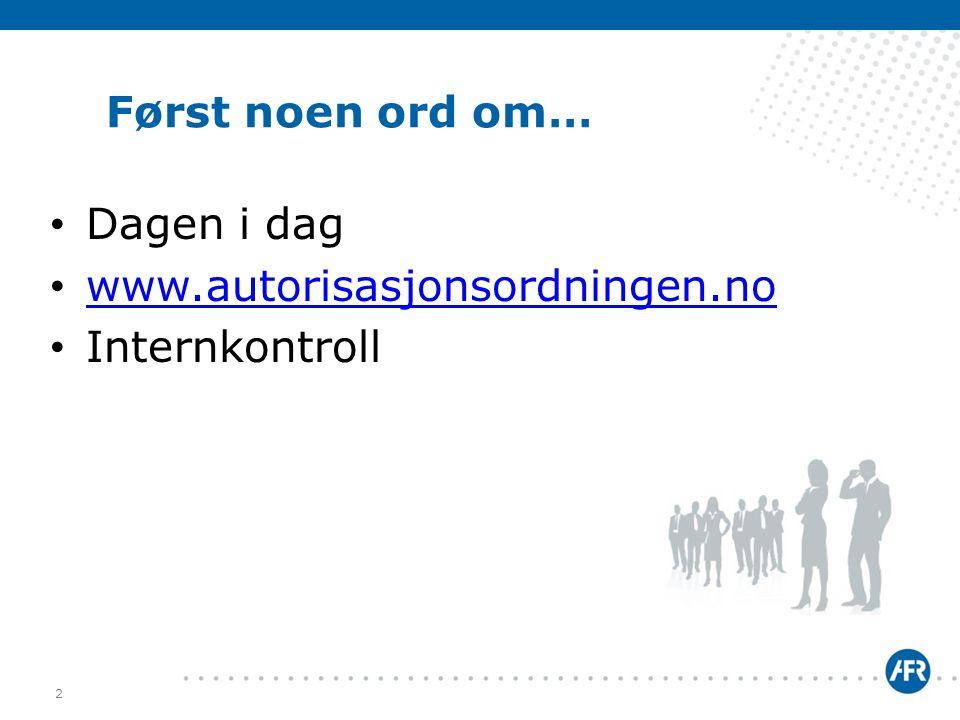 Først noen ord om… • Dagen i dag • www.autorisasjonsordningen.no www.autorisasjonsordningen.no • Internkontroll 2