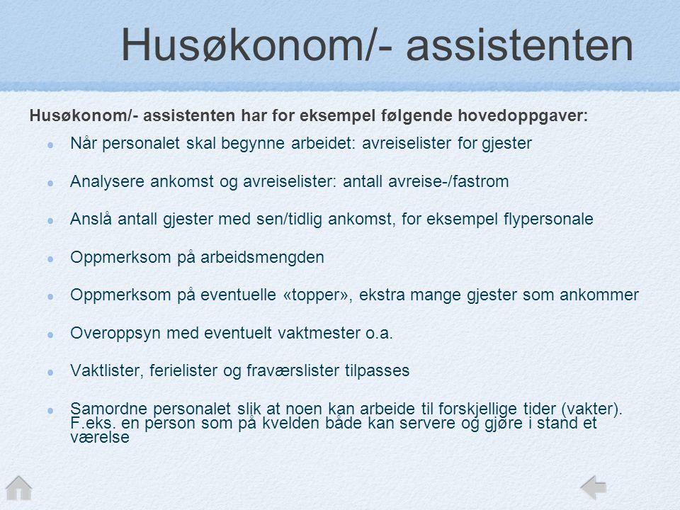 Husøkonom/- assistenten har for eksempel følgende hovedoppgaver: Når personalet skal begynne arbeidet: avreiselister for gjester Analysere ankomst og