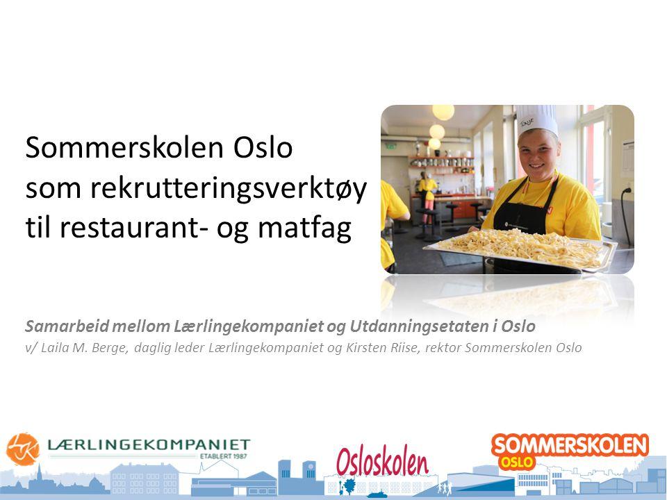 Oslo kommune Utdanningsetaten Sommerskolen Oslo som rekrutteringsverktøy til restaurant- og matfag Samarbeid mellom Lærlingekompaniet og Utdanningsetaten i Oslo v/ Laila M.
