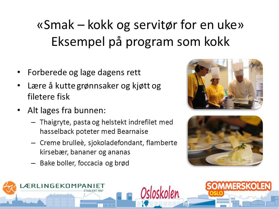 Oslo kommune Utdanningsetaten «Smak – kokk og servitør for en uke» Eksempel på program som kokk • Forberede og lage dagens rett • Lære å kutte grønnsa