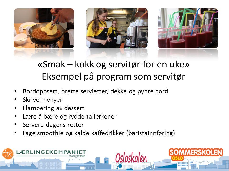 Oslo kommune Utdanningsetaten «Smak – kokk og servitør for en uke» Eksempel på program som servitør • Bordoppsett, brette servietter, dekke og pynte b