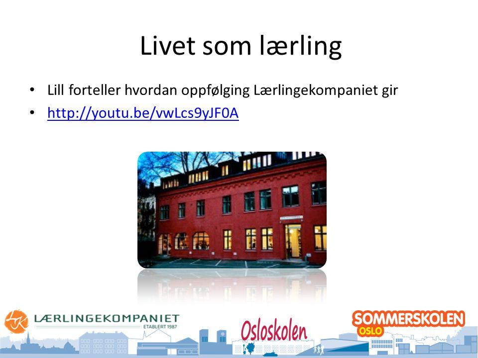 Oslo kommune Utdanningsetaten Livet som lærling • Lill forteller hvordan oppfølging Lærlingekompaniet gir • http://youtu.be/vwLcs9yJF0A http://youtu.be/vwLcs9yJF0A