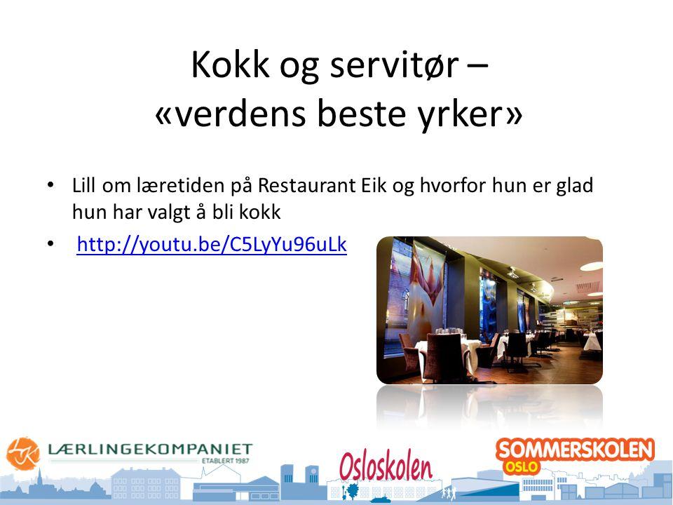 Oslo kommune Utdanningsetaten Kokk og servitør – «verdens beste yrker» • Lill om læretiden på Restaurant Eik og hvorfor hun er glad hun har valgt å bli kokk • http://youtu.be/C5LyYu96uLkhttp://youtu.be/C5LyYu96uLk