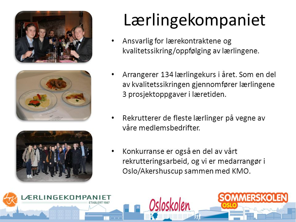 Oslo kommune Utdanningsetaten Lærlingekompaniet • Ansvarlig for lærekontraktene og kvalitetssikring/oppfølging av lærlingene. • Arrangerer 134 lærling