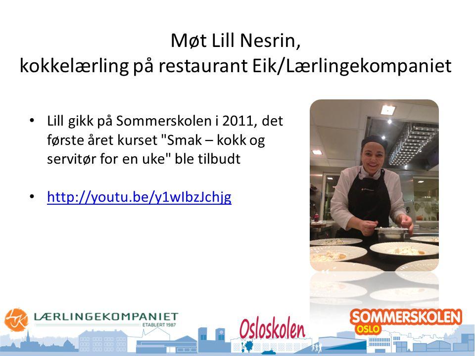Oslo kommune Utdanningsetaten Møt Lill Nesrin, kokkelærling på restaurant Eik/Lærlingekompaniet • Lill gikk på Sommerskolen i 2011, det første året ku