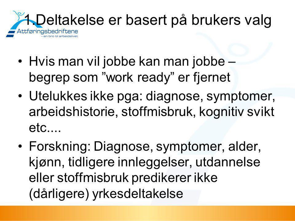 """1.Deltakelse er basert på brukers valg •Hvis man vil jobbe kan man jobbe – begrep som """"work ready"""" er fjernet •Utelukkes ikke pga: diagnose, symptomer"""