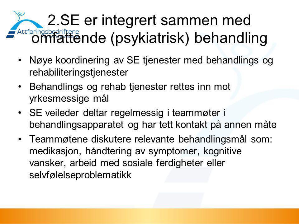 2.SE er integrert sammen med omfattende (psykiatrisk) behandling •Nøye koordinering av SE tjenester med behandlings og rehabiliteringstjenester •Behan