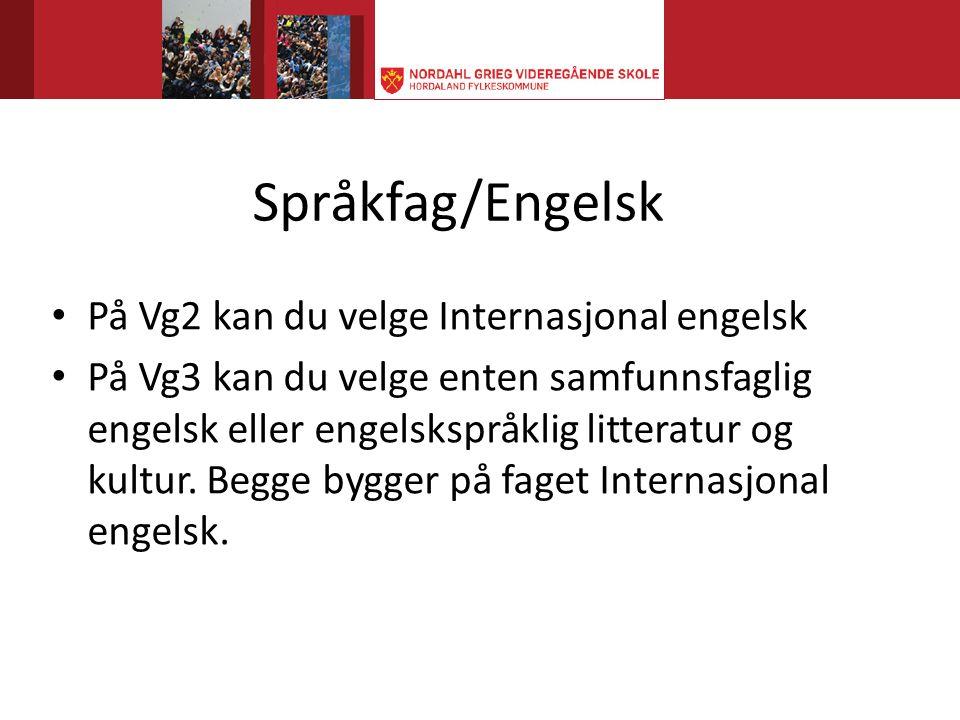 Språkfag/Engelsk • På Vg2 kan du velge Internasjonal engelsk • På Vg3 kan du velge enten samfunnsfaglig engelsk eller engelskspråklig litteratur og kultur.