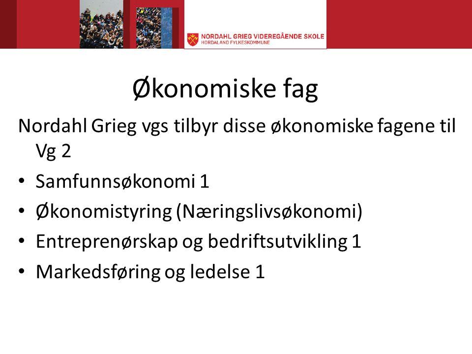 Økonomiske fag Nordahl Grieg vgs tilbyr disse økonomiske fagene til Vg 2 • Samfunnsøkonomi 1 • Økonomistyring (Næringslivsøkonomi) • Entreprenørskap og bedriftsutvikling 1 • Markedsføring og ledelse 1