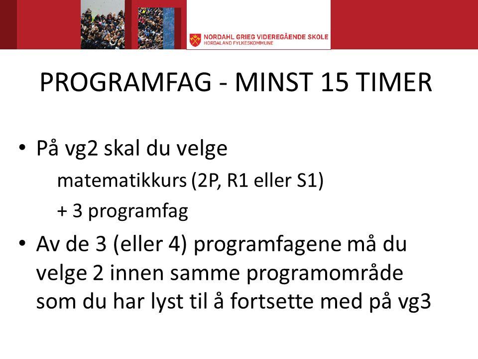 PROGRAMFAG - MINST 15 TIMER • På vg2 skal du velge matematikkurs (2P, R1 eller S1) + 3 programfag • Av de 3 (eller 4) programfagene må du velge 2 innen samme programområde som du har lyst til å fortsette med på vg3