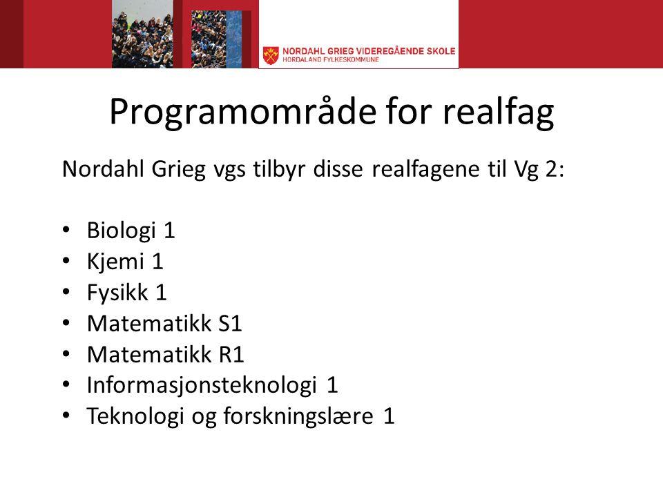 Programområde for realfag Nordahl Grieg vgs tilbyr disse realfagene til Vg 2: • Biologi 1 • Kjemi 1 • Fysikk 1 • Matematikk S1 • Matematikk R1 • Informasjonsteknologi 1 • Teknologi og forskningslære 1
