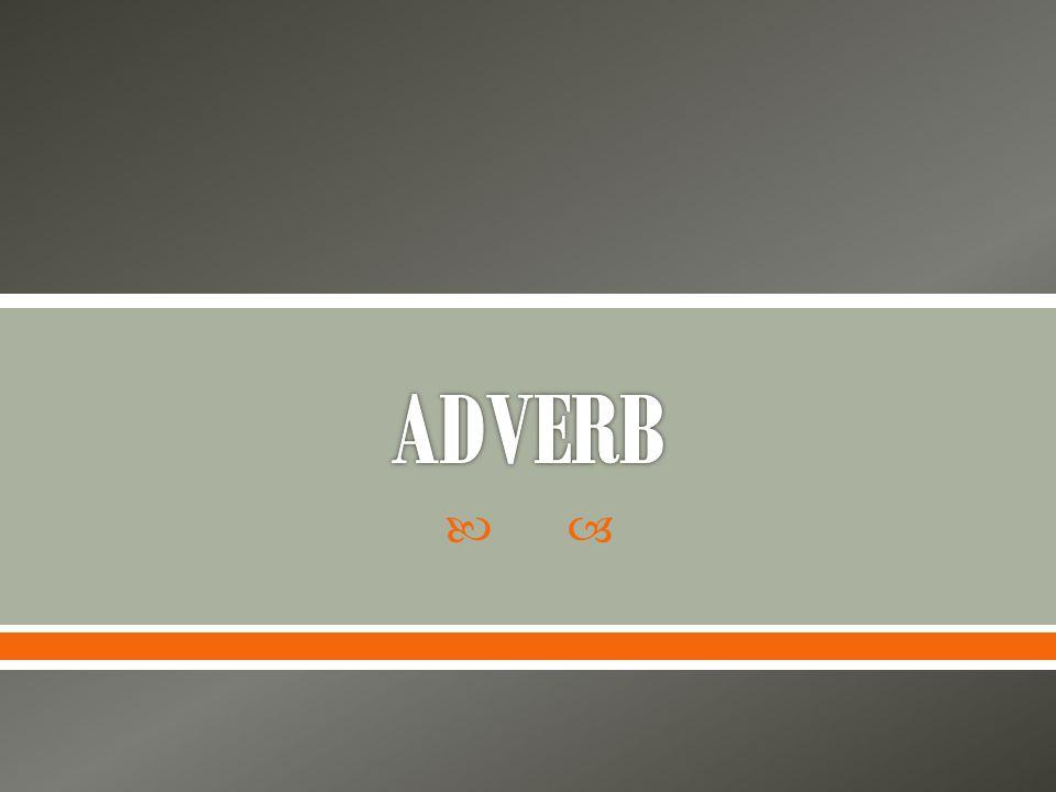 Adverb står som tillegg til en setning eller del av en setning og tilpasser innholdet i setningen eller setningsdelen.