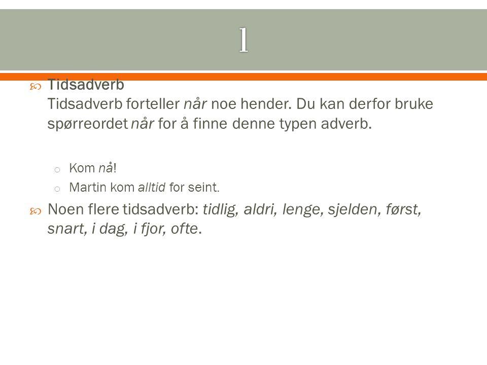  http://www.skoletorget.no/abb/nor/sprak/adverb.htm http://www.skoletorget.no/abb/nor/sprak/adverb.htm