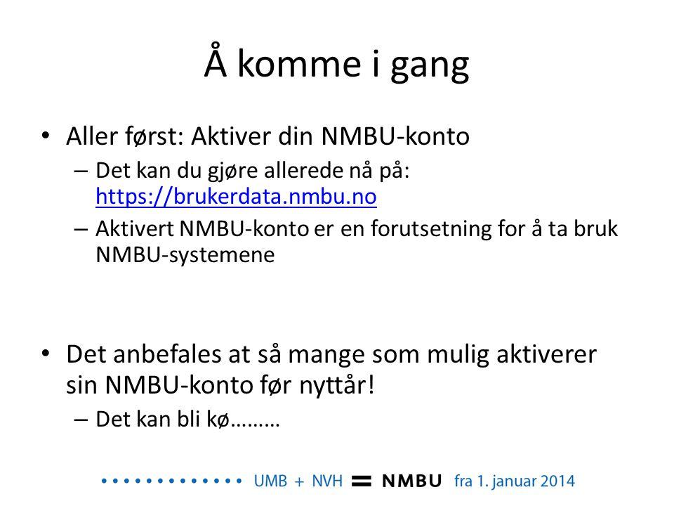 Å komme i gang • Aller først: Aktiver din NMBU-konto – Det kan du gjøre allerede nå på: https://brukerdata.nmbu.no https://brukerdata.nmbu.no – Aktive