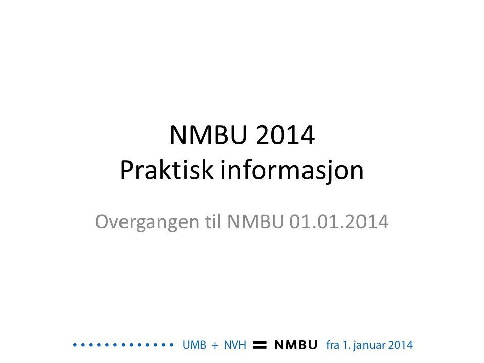 NMBU 2014 Praktisk informasjon Overgangen til NMBU 01.01.2014