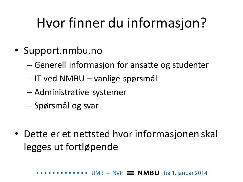 Hvor finner du informasjon? • Support.nmbu.no – Generell informasjon for ansatte og studenter – IT ved NMBU – vanlige spørsmål – Administrative system