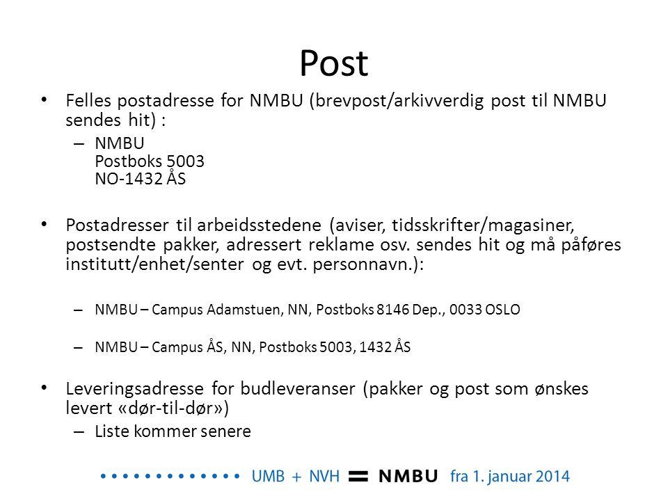 Post • Felles postadresse for NMBU (brevpost/arkivverdig post til NMBU sendes hit) : – NMBU Postboks 5003 NO-1432 ÅS • Postadresser til arbeidsstedene