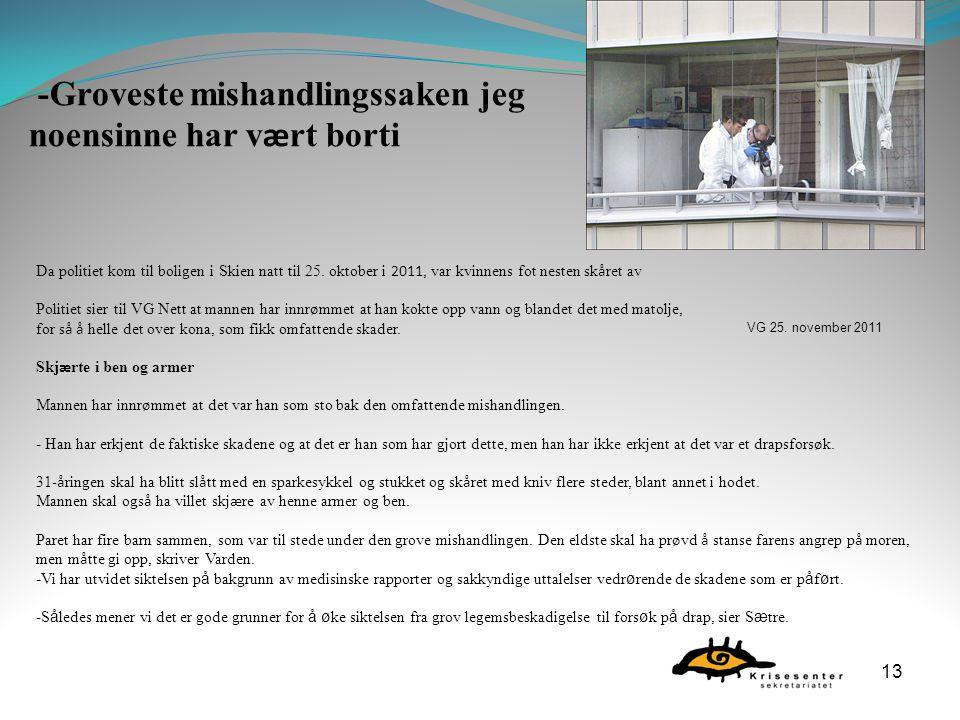 13 Da politiet kom til boligen i Skien natt til 25. oktober i 2011, var kvinnens fot nesten sk å ret av Politiet sier til VG Nett at mannen har innr ø