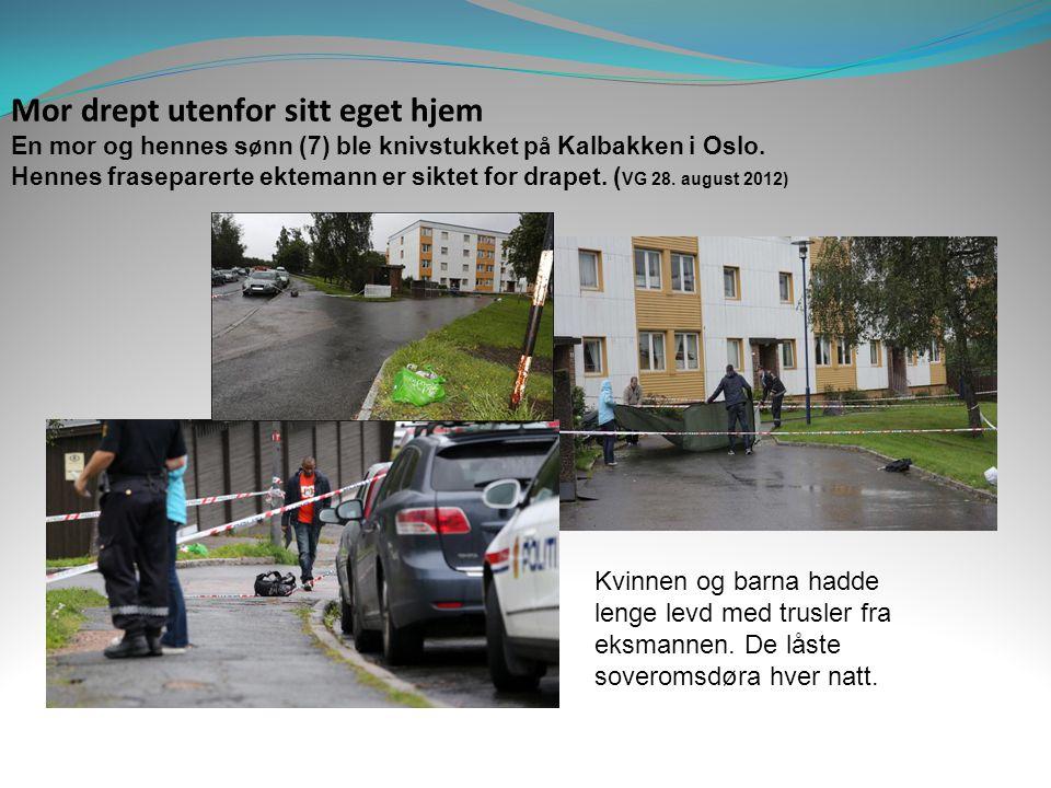 Mor drept utenfor sitt eget hjem En mor og hennes s ø nn (7) ble knivstukket p å Kalbakken i Oslo. Hennes fraseparerte ektemann er siktet for drapet.
