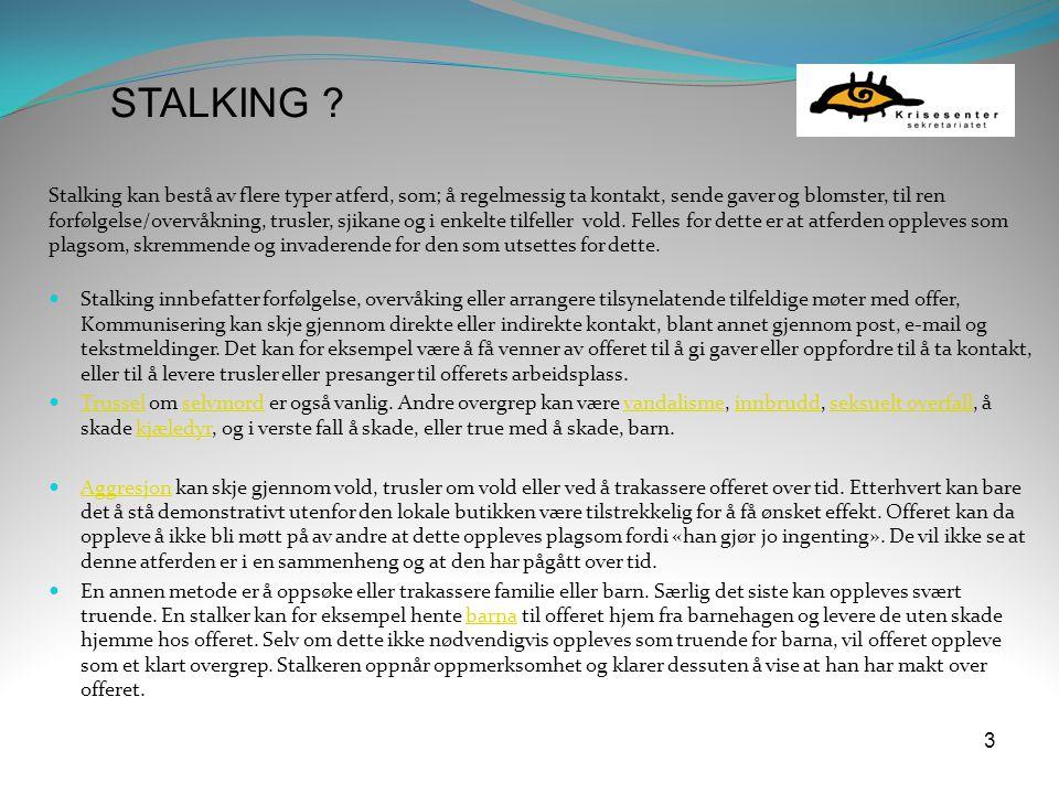 3 Stalking kan bestå av flere typer atferd, som; å regelmessig ta kontakt, sende gaver og blomster, til ren forfølgelse/overvåkning, trusler, sjikane