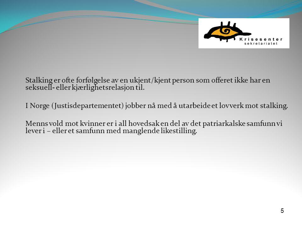 5 Stalking er ofte forfølgelse av en ukjent/kjent person som offeret ikke har en seksuell- eller kjærlighetsrelasjon til. I Norge (Justisdepartementet