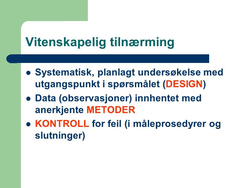 Vitenskapelig tilnærming  Systematisk, planlagt undersøkelse med utgangspunkt i spørsmålet (DESIGN)  Data (observasjoner) innhentet med anerkjente M