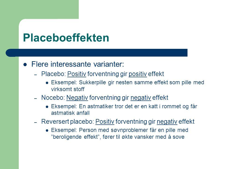 Placeboeffekten  Flere interessante varianter: – Placebo: Positiv forventning gir positiv effekt  Eksempel: Sukkerpille gir nesten samme effekt som