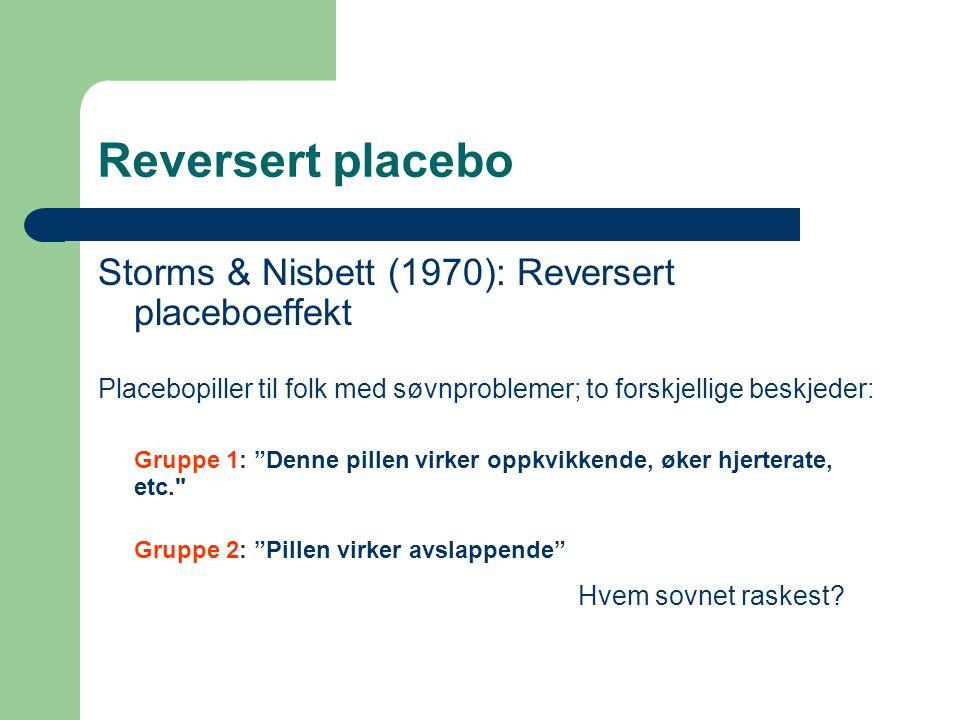 """Reversert placebo Storms & Nisbett (1970): Reversert placeboeffekt Placebopiller til folk med søvnproblemer; to forskjellige beskjeder: Gruppe 1: """"Den"""