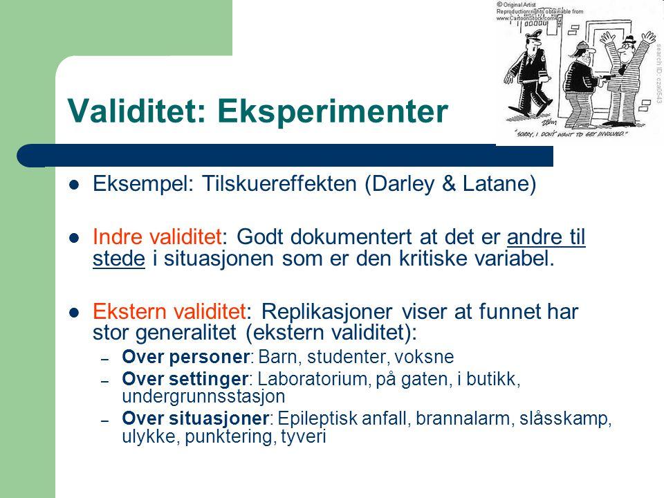 Validitet: Eksperimenter  Eksempel: Tilskuereffekten (Darley & Latane)  Indre validitet: Godt dokumentert at det er andre til stede i situasjonen so