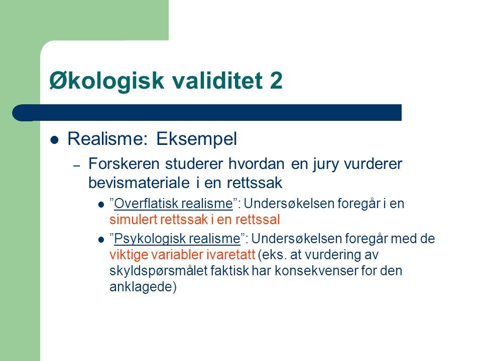 """Økologisk validitet 2  Realisme: Eksempel – Forskeren studerer hvordan en jury vurderer bevismateriale i en rettssak  """"Overflatisk realisme"""": Unders"""