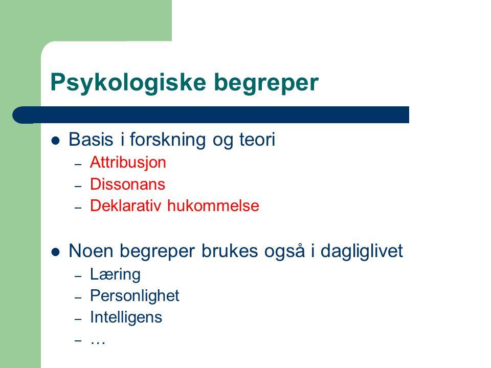 Psykologiske begreper  Basis i forskning og teori – Attribusjon – Dissonans – Deklarativ hukommelse  Noen begreper brukes også i dagliglivet – Lærin