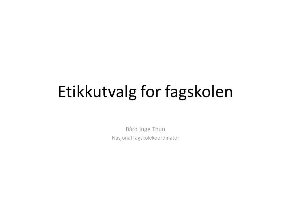 Etikkutvalg for fagskolen Bård Inge Thun Nasjonal fagskolekoordinator