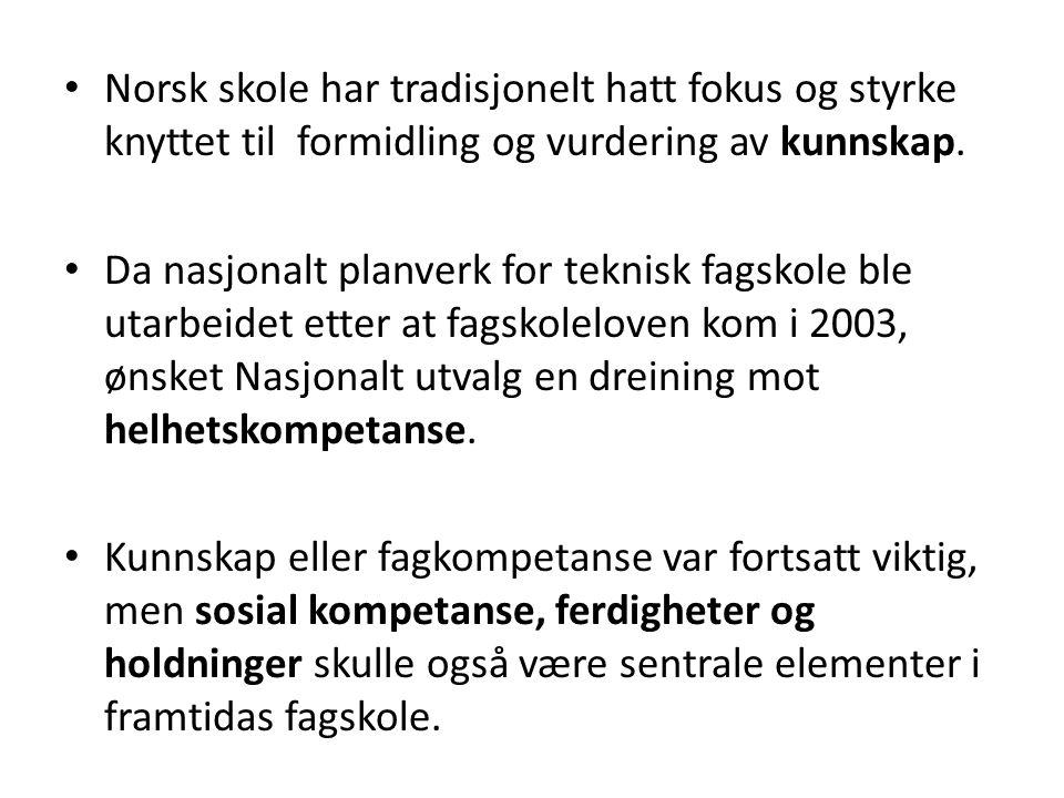 • Norsk skole har tradisjonelt hatt fokus og styrke knyttet til formidling og vurdering av kunnskap. • Da nasjonalt planverk for teknisk fagskole ble