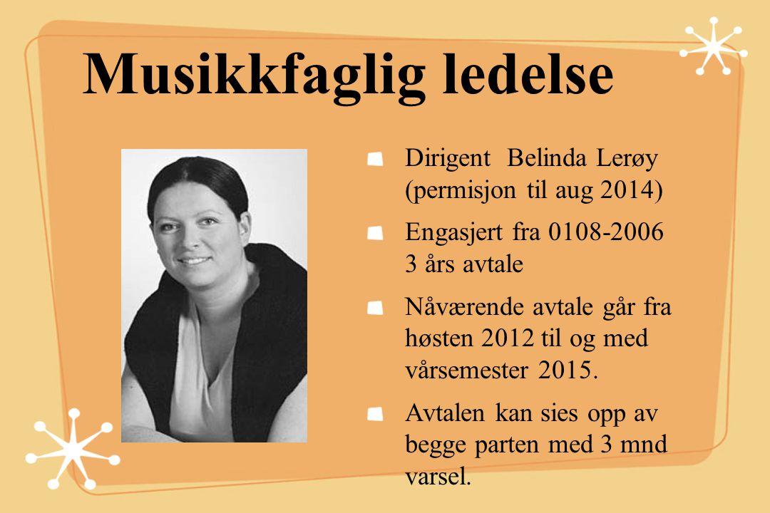 Musikkfaglig ledelse Dirigent Belinda Lerøy (permisjon til aug 2014) Engasjert fra 0108-2006 3 års avtale Nåværende avtale går fra høsten 2012 til og