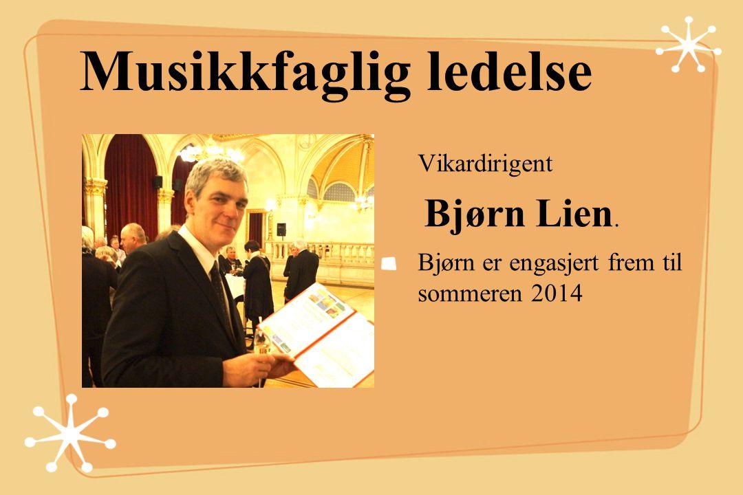 Musikkfaglig ledelse Vikardirigent Bjørn Lien. Bjørn er engasjert frem til sommeren 2014