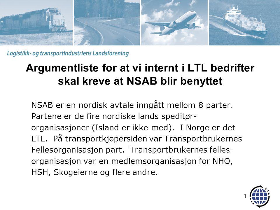 Argumentliste for at vi internt i LTL bedrifter skal kreve at NSAB blir benyttet NSAB er en nordisk avtale inngått mellom 8 parter.