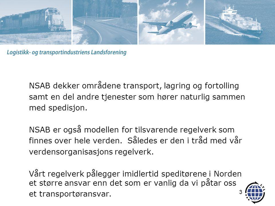 NSAB dekker områdene transport, lagring og fortolling samt en del andre tjenester som hører naturlig sammen med spedisjon.