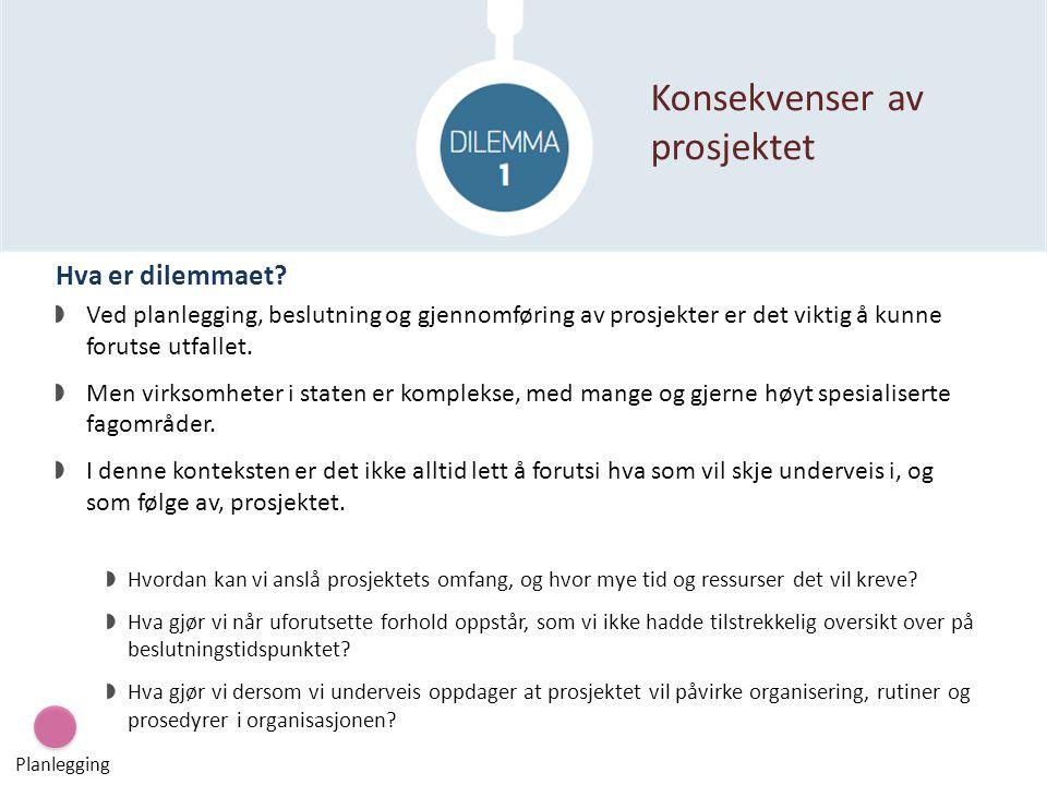 Hva er dilemmaet? Ved planlegging, beslutning og gjennomføring av prosjekter er det viktig å kunne forutse utfallet. Men virksomheter i staten er komp