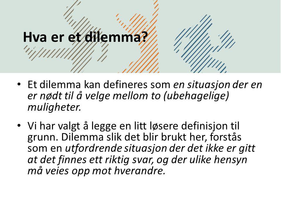 Hva er et dilemma? • Et dilemma kan defineres som en situasjon der en er nødt til å velge mellom to (ubehagelige) muligheter. • Vi har valgt å legge