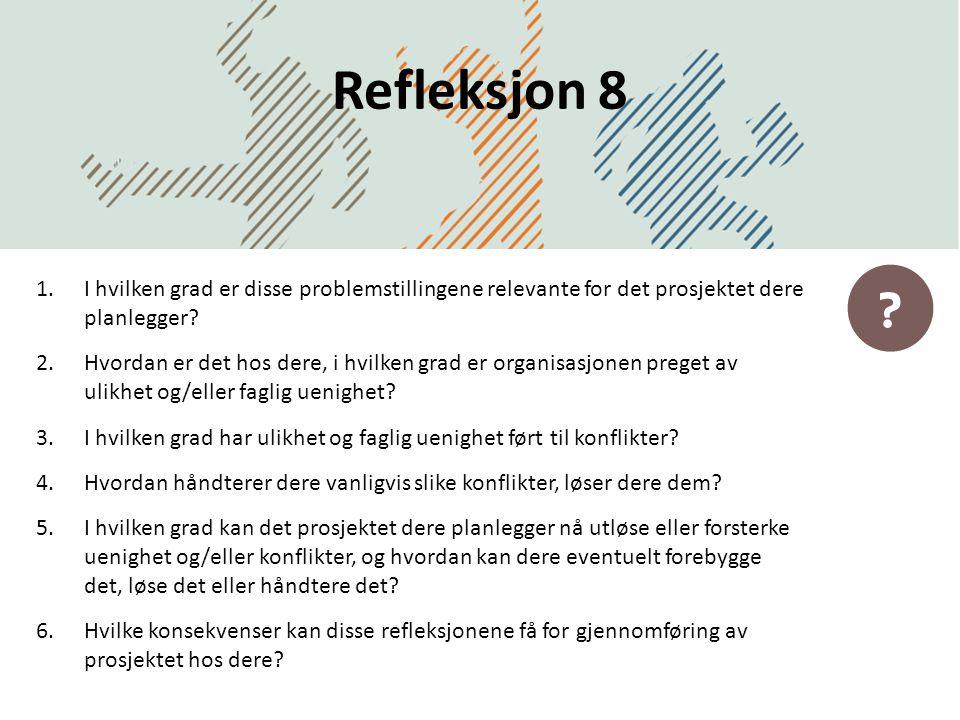 Refleksjon 8 DatoDirektoratet for forvaltning og IKT 1.I hvilken grad er disse problemstillingene relevante for det prosjektet dere planlegger? 2.Hvor