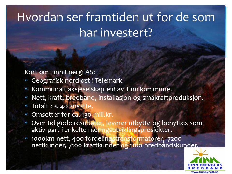 Kort om Tinn Energi AS:  Geografisk nord-øst i Telemark.  Kommunalt aksjeselskap eid av Tinn kommune.  Nett, kraft, bredbånd, installasjon og småkr