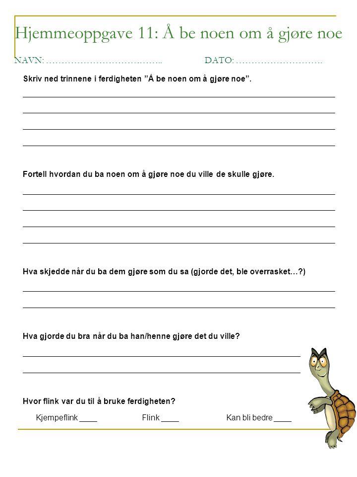 """Hjemmeoppgave 11: Å be noen om å gjøre noe NAVN: ………………………………..DATO: ………………………. Skriv ned trinnene i ferdigheten """"Å be noen om å gjøre noe"""". _________"""