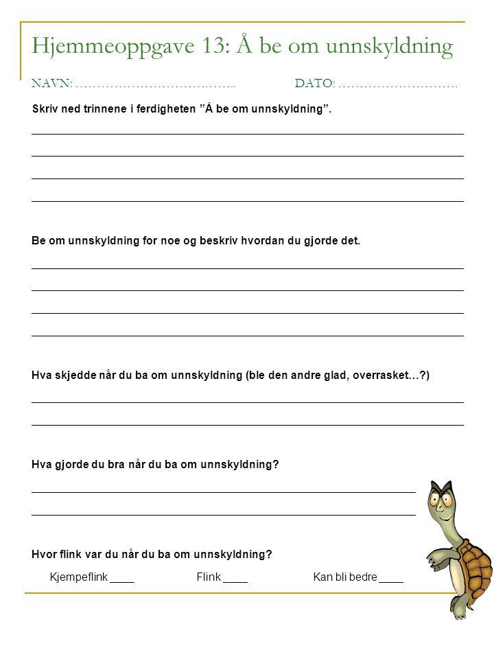 """Hjemmeoppgave 13: Å be om unnskyldning NAVN: ………………………………..DATO: ………………………. Skriv ned trinnene i ferdigheten """"Å be om unnskyldning"""". _________________"""