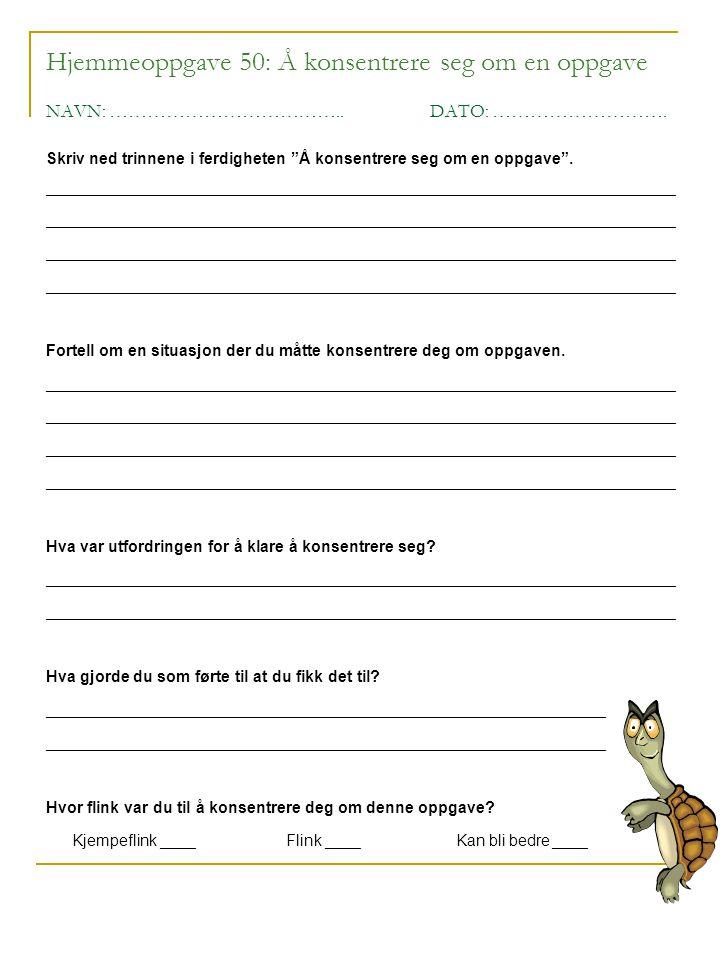 """Hjemmeoppgave 50: Å konsentrere seg om en oppgave NAVN: ………………………………..DATO: ………………………. Skriv ned trinnene i ferdigheten """"Å konsentrere seg om en oppga"""