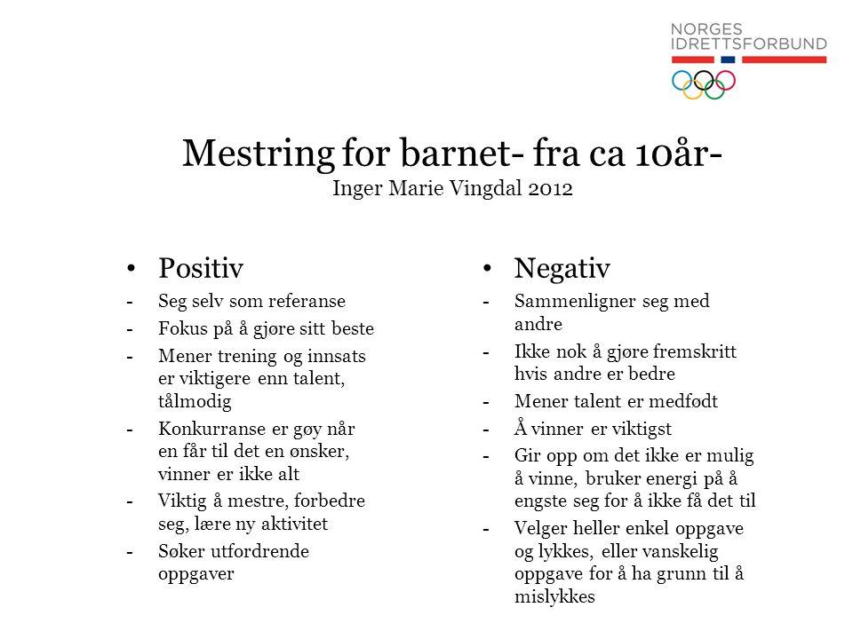 Mestring for barnet- fra ca 10år- Inger Marie Vingdal 2012 • Positiv -Seg selv som referanse -Fokus på å gjøre sitt beste -Mener trening og innsats er