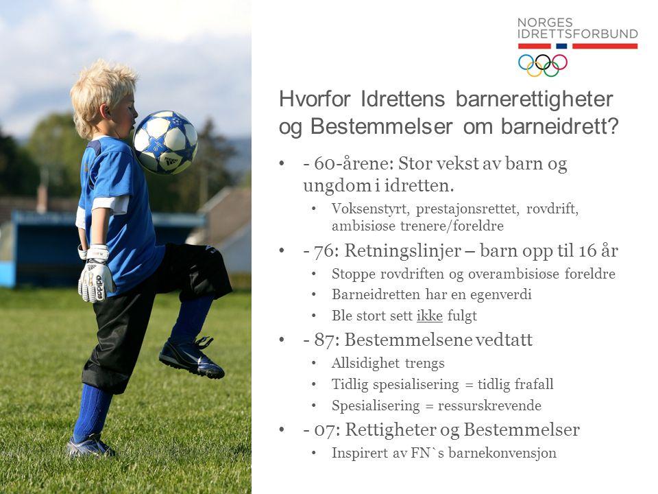 Hvorfor Idrettens barnerettigheter og Bestemmelser om barneidrett? • - 60-årene: Stor vekst av barn og ungdom i idretten. • Voksenstyrt, prestajonsret