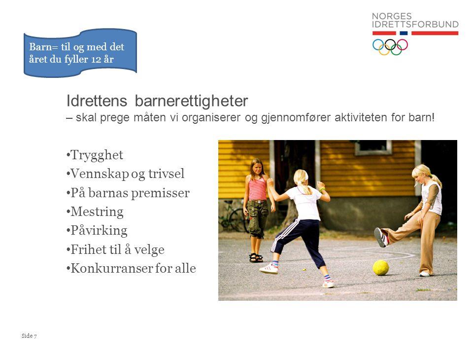 Side 8 Utviklingsplan i idrettsopplæringen Sanker-/ allsidighetsfasen der barna skal prøve mange aktiviteter, idretter og få en bred bevegelses- erfaring 13-15 år: begynnende spesialisering 16 +: Investeringsfasen Opp til 6 år -lek og varierte aktiviteter -stimulere barnas utvikling og grunnleggende bevegelser 7 – 9 år -Lek og innføring i flere idretter -Stimulere til bred bevegelseserfaring 10 – 12 år -Fordypning i en eller noen få idretter -Stimulere og sikre gode basisferdigheter