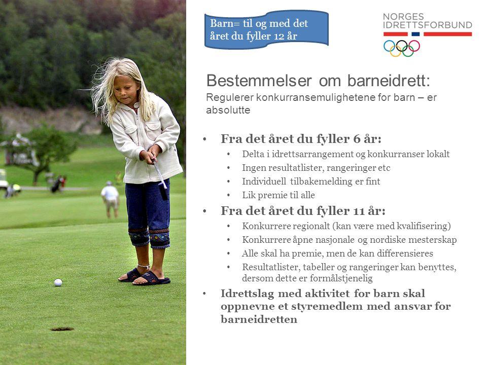 Bestemmelser om barneidrett: Regulerer konkurransemulighetene for barn – er absolutte • Fra det året du fyller 6 år: • Delta i idrettsarrangement og k